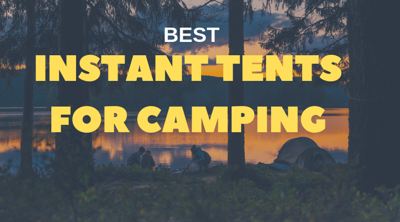 10 Best Instant Tents For Camping 2020 {Worth Buy}