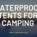 Best Waterproof Tents For Camping