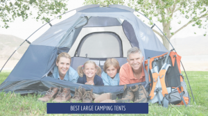 5 Best Large Camping Tents Review (Buying Guide)