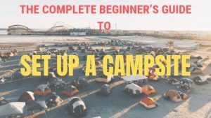 The Best [7] Beginner's Guide to Set Up a Campsite Quickly